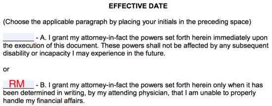 under the heading effect date initial either if the principal would like to have the powers be available to the attorney in fact immediately or only when