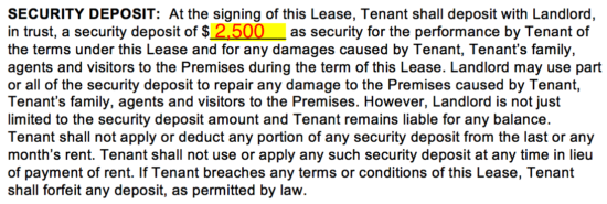 ... The Tenant $2,500 Which Is Equal To One Months Rent. The Tenant Is Not  Allowed In Any Way To Deduct Any Portion Of The Security Deposit Towards  Rent.